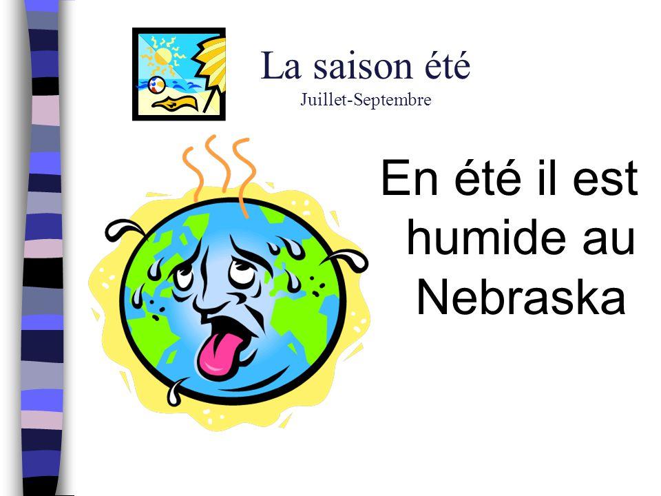 La saison été Juillet-Septembre En été il est humide au Nebraska