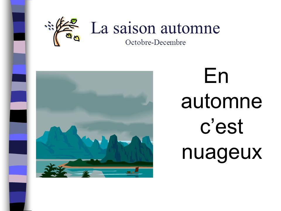 La saison automne Octobre-Decembre En automne c'est nuageux