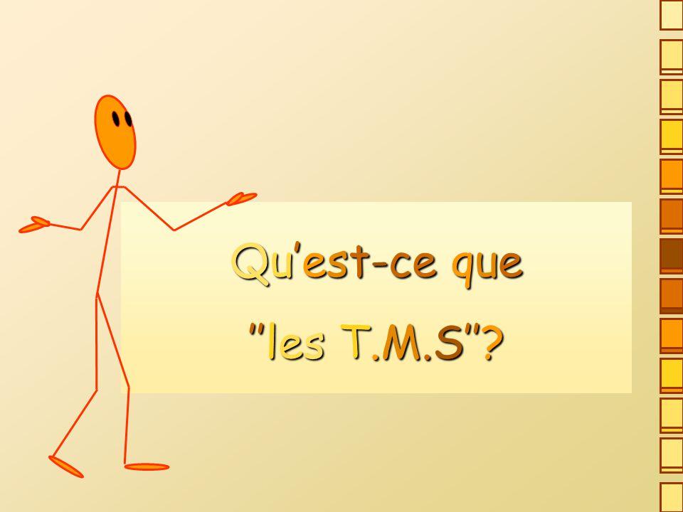 On appelle T.M.S.une pathologie affectant les tissus mous des articulations.