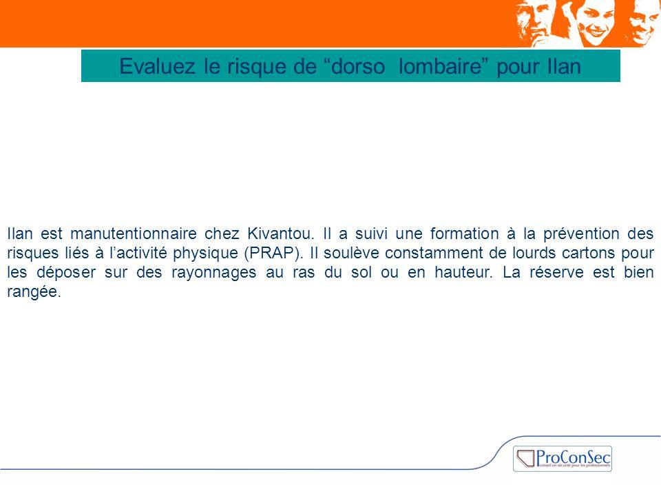 """Evaluez le risque de """"dorso lombaire"""" pour Ilan Ilan est manutentionnaire chez Kivantou. Il a suivi une formation à la prévention des risques liés à l"""