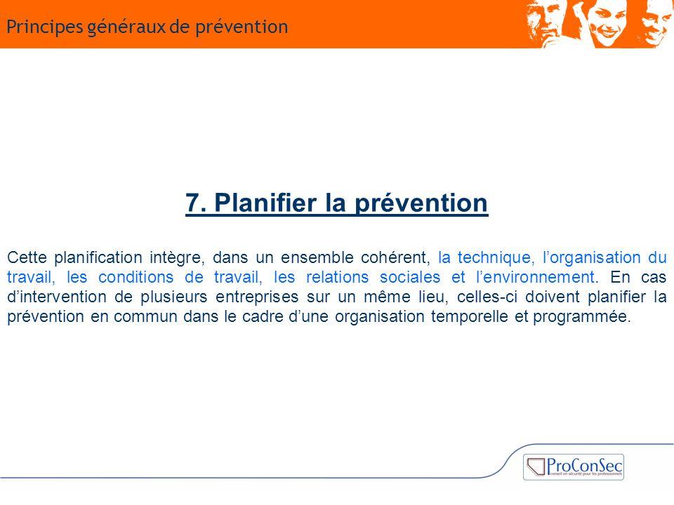 7. Planifier la prévention Cette planification intègre, dans un ensemble cohérent, la technique, l'organisation du travail, les conditions de travail,