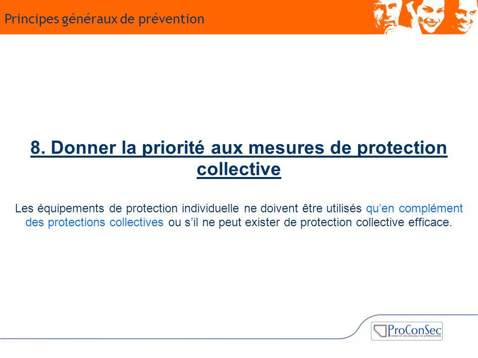 8. Donner la priorité aux mesures de protection collective Les équipements de protection individuelle ne doivent être utilisés qu'en complément des pr
