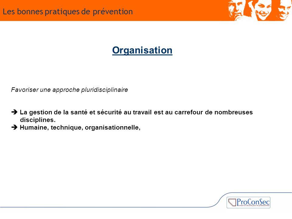 Organisation Favoriser une approche pluridisciplinaire  La gestion de la santé et sécurité au travail est au carrefour de nombreuses disciplines.  H