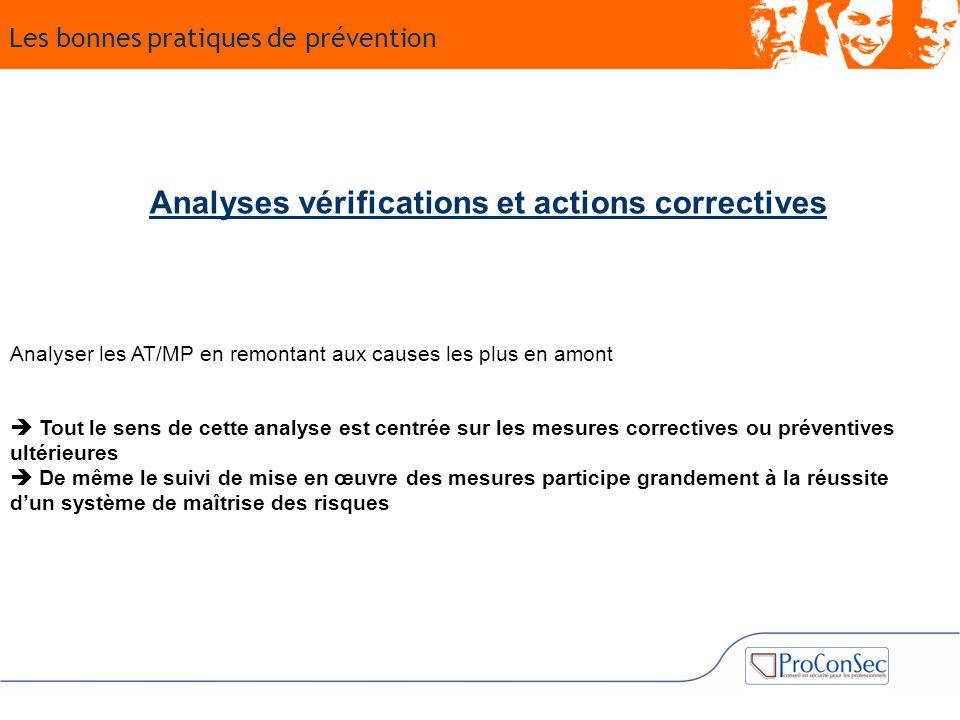 Analyses vérifications et actions correctives Analyser les AT/MP en remontant aux causes les plus en amont  Tout le sens de cette analyse est centrée