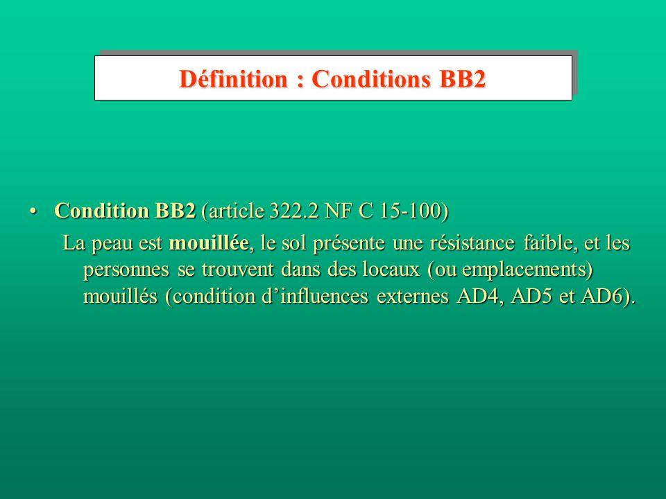Définition : Conditions BB1 Condition BB1 (article 322.2 NF C 15-100)Condition BB1 (article 322.2 NF C 15-100) La peau est sèche, le sol présente une résistance importante, y compris la présence de chaussures, et les personnes se trouvent dans des locaux (ou emplacements) secs ou humides (condition d'influences externes AD1, AD2 et AD3).