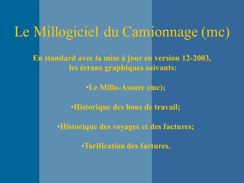 Le Millogiciel du Camionnage (mc) En standard avec la mise à jour en version 12-2003, les écrans graphiques suivants: Le Millo-Assure (mc); Historique des bons de travail; Historique des voyages et des factures; Tarification des factures.