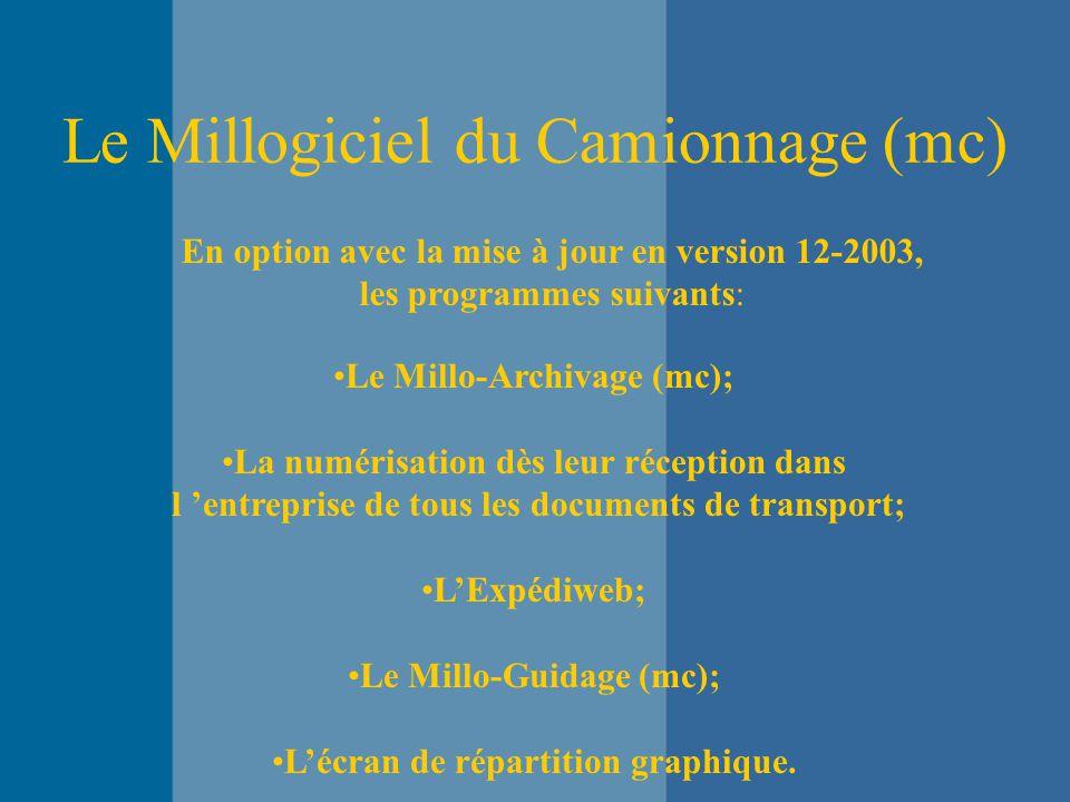Le Millogiciel du Camionnage (mc) En option avec la mise à jour en version 12-2003, les programmes suivants: Le Millo-Archivage (mc); La numérisation dès leur réception dans l 'entreprise de tous les documents de transport; L'Expédiweb; Le Millo-Guidage (mc); L'écran de répartition graphique.