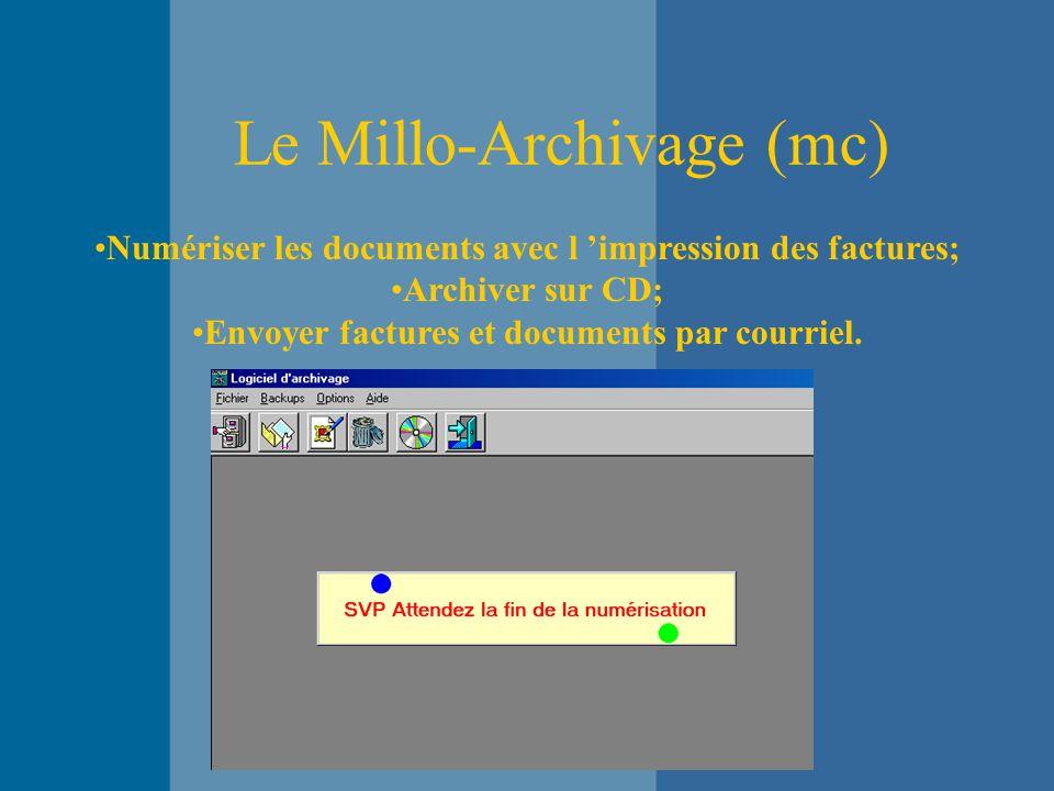 Le Millo-Archivage (mc) Numériser les documents avec l 'impression des factures; Archiver sur CD; Envoyer factures et documents par courriel.
