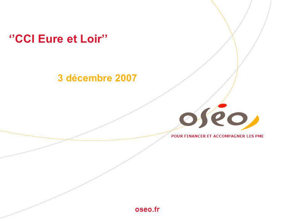 POUR FINANCER ET ACCOMPAGNER LES PME oseo.fr ''CCI Eure et Loir'' 3 décembre 2007