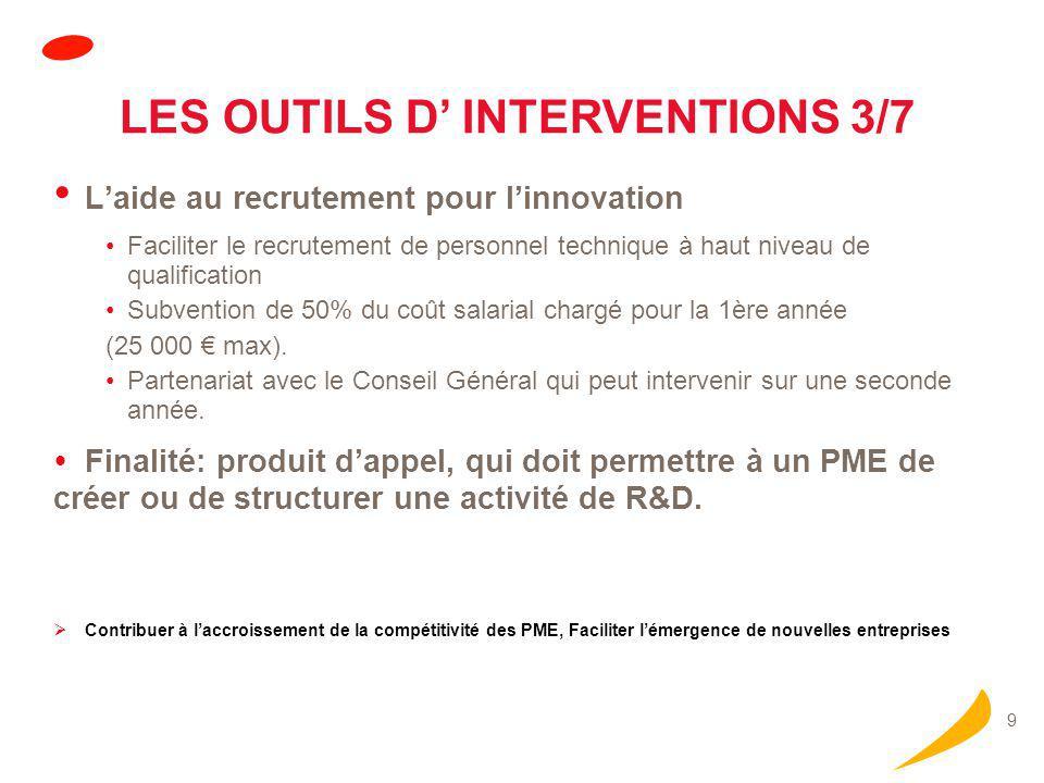 9 L'aide au recrutement pour l'innovation Faciliter le recrutement de personnel technique à haut niveau de qualification Subvention de 50% du coût salarial chargé pour la 1ère année (25 000 € max).