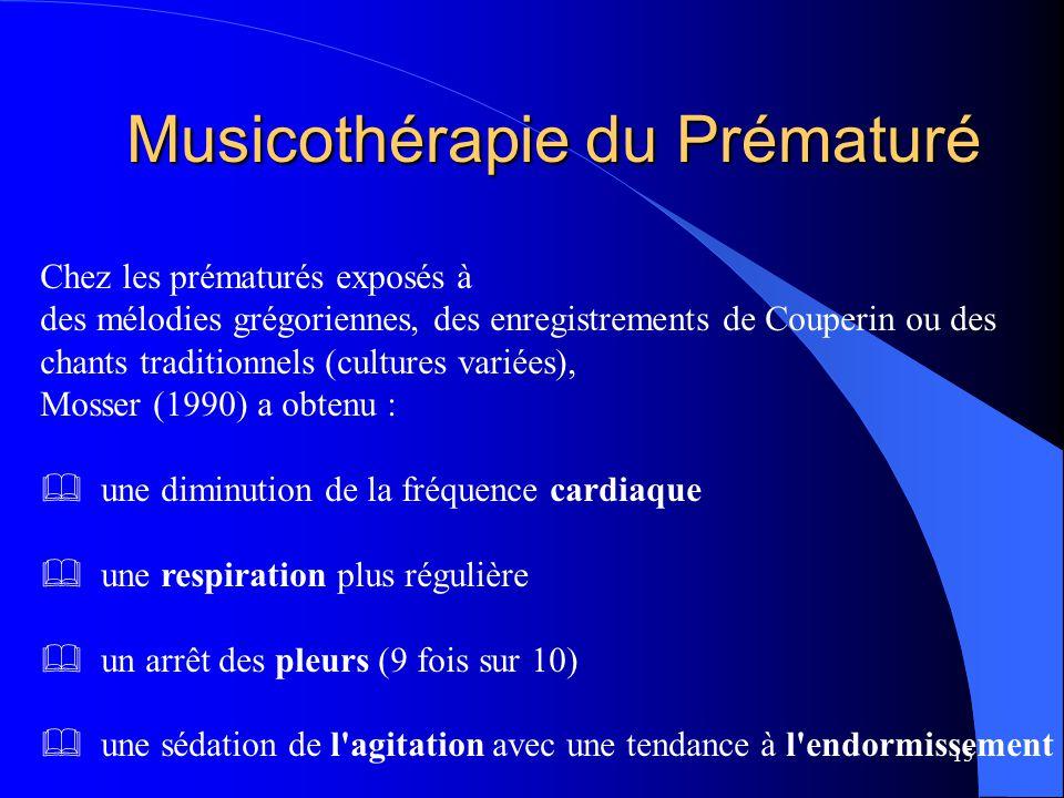 15 Musicothérapie du Prématuré Chez les prématurés exposés à des mélodies grégoriennes, des enregistrements de Couperin ou des chants traditionnels (c