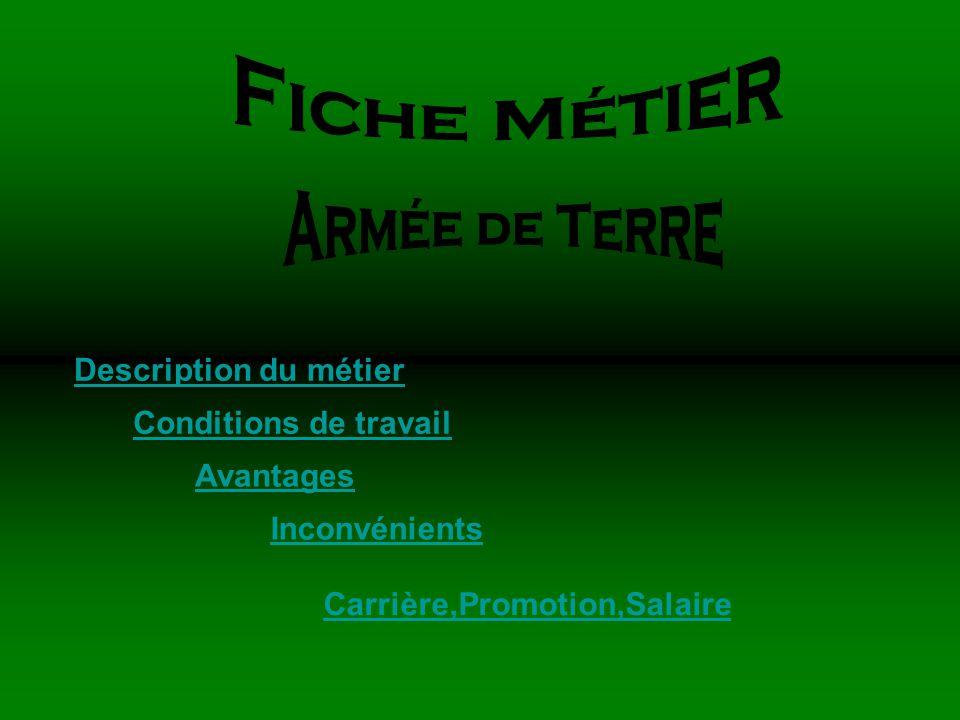 Description du métier Conditions de travail Avantages Inconvénients Carrière,Promotion,Salaire