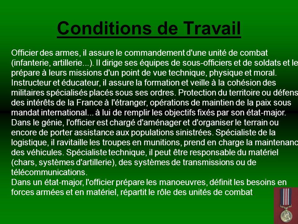 Conditions de Travail Officier des armes, il assure le commandement d une unité de combat (infanterie, artillerie...).