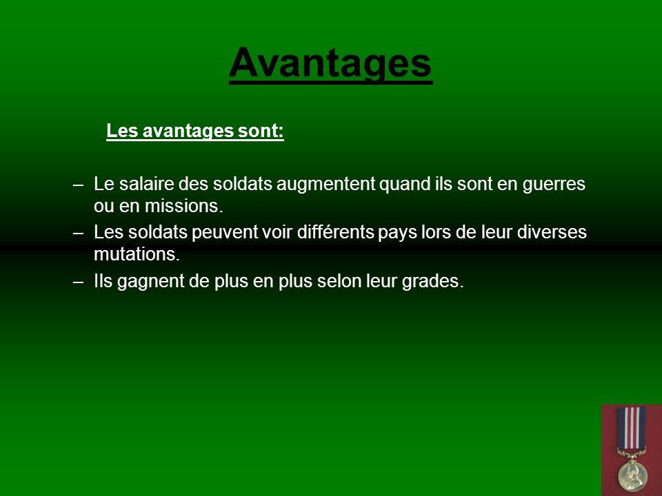 Avantages Les avantages sont: –Le salaire des soldats augmentent quand ils sont en guerres ou en missions.