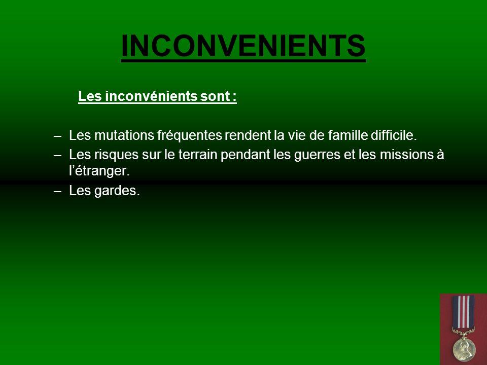 INCONVENIENTS Les inconvénients sont : –Les mutations fréquentes rendent la vie de famille difficile.