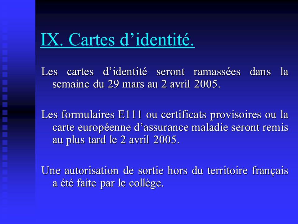 IX. Cartes d'identité. Les cartes d'identité seront ramassées dans la semaine du 29 mars au 2 avril 2005. Les formulaires E111 ou certificats provisoi