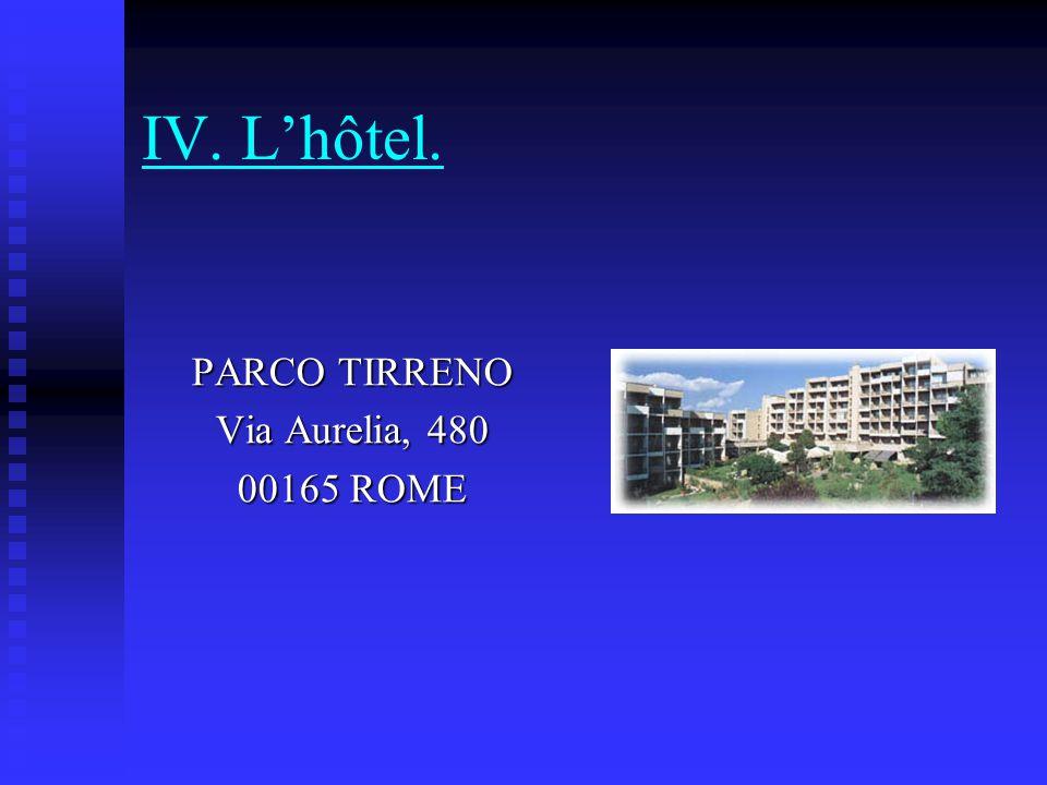 IV. L'hôtel. PARCO TIRRENO Via Aurelia, 480 00165 ROME