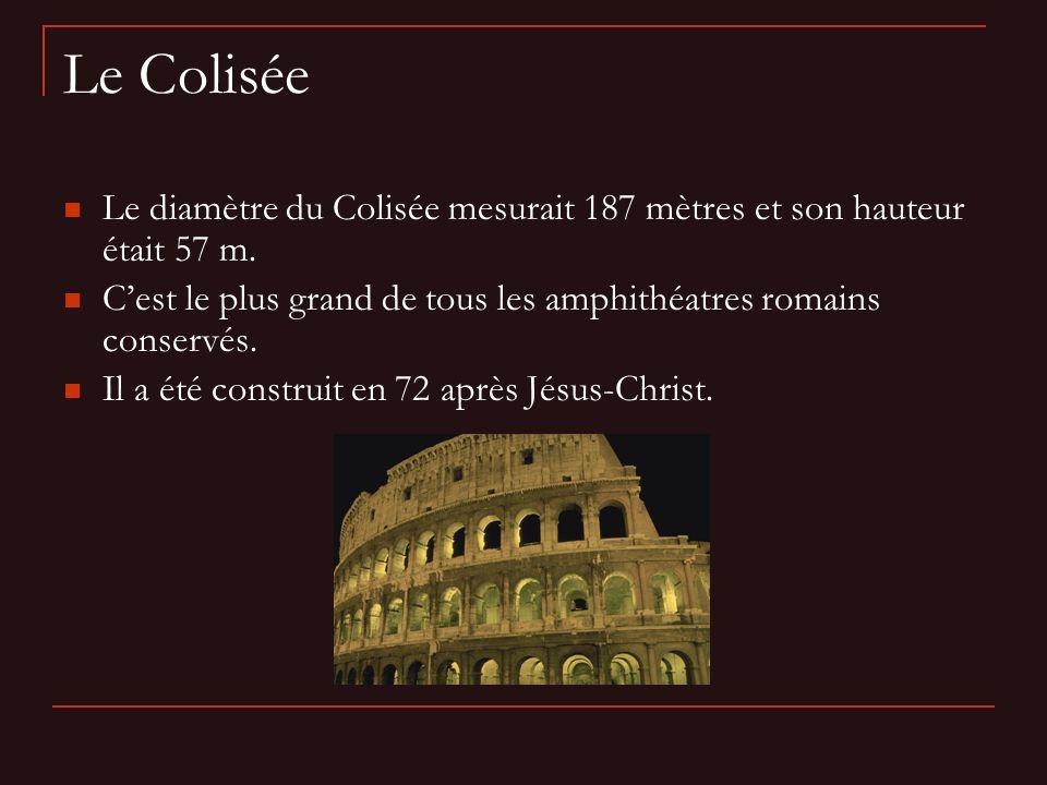 Le Colisée Le diamètre du Colisée mesurait 187 mètres et son hauteur était 57 m.