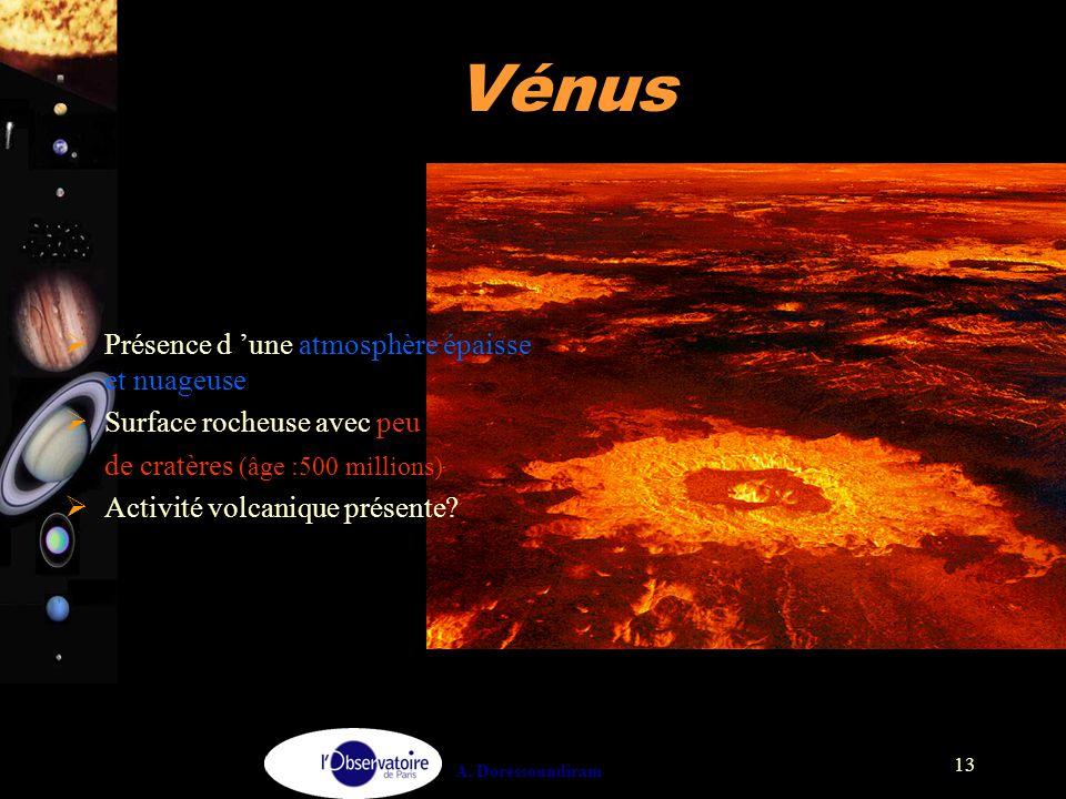 A. Doressoundiram 13 Vénus  Présence d 'une atmosphère épaisse et nuageuse  Surface rocheuse avec peu de cratères (âge :500 millions)  Activité vol