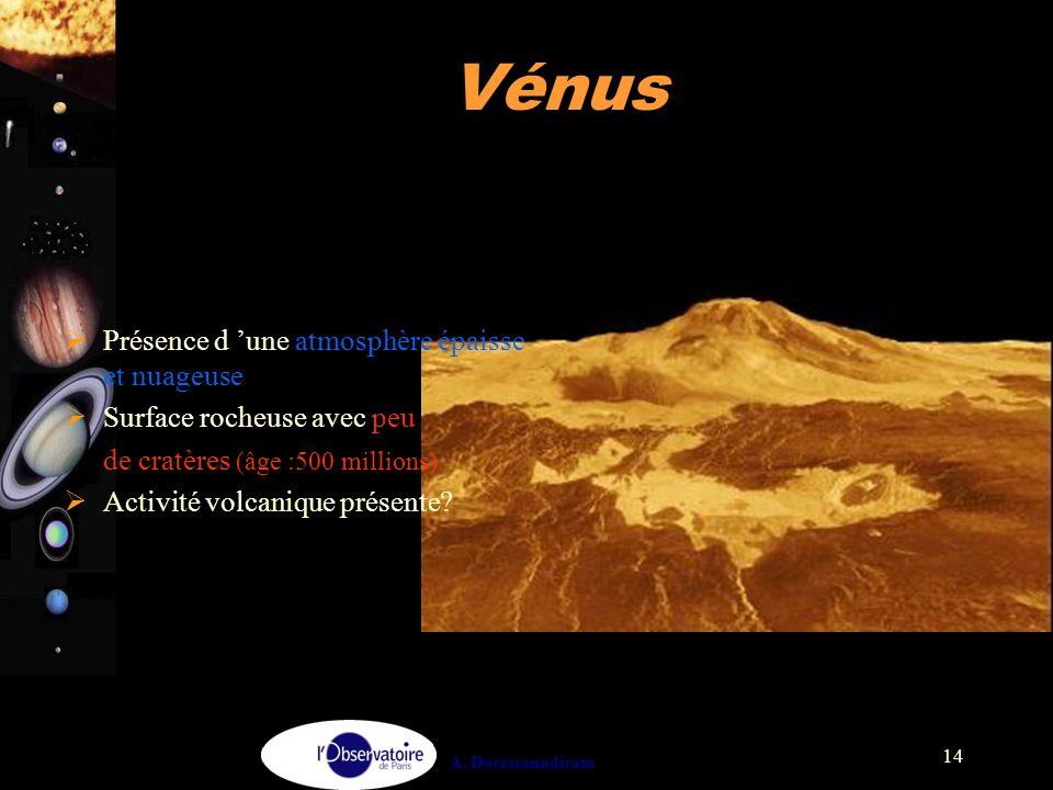 A. Doressoundiram 14 Vénus  Présence d 'une atmosphère épaisse et nuageuse  Surface rocheuse avec peu de cratères (âge :500 millions)  Activité vol