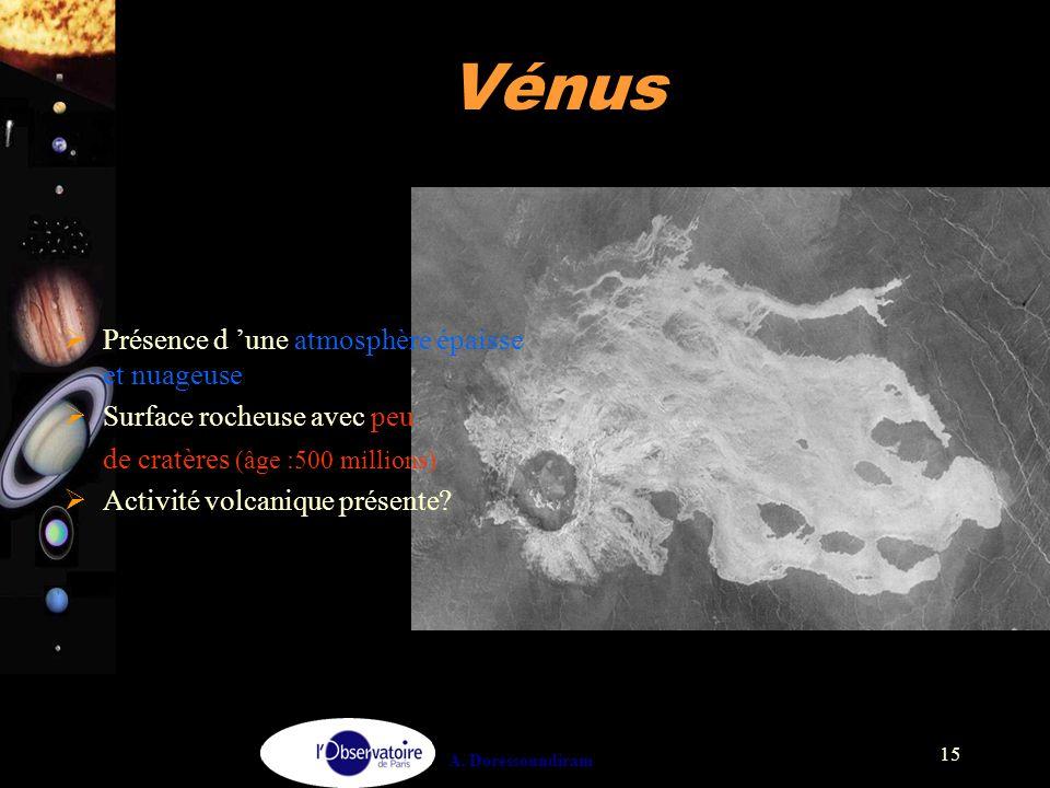 A. Doressoundiram 15 Vénus  Présence d 'une atmosphère épaisse et nuageuse  Surface rocheuse avec peu de cratères (âge :500 millions)  Activité vol