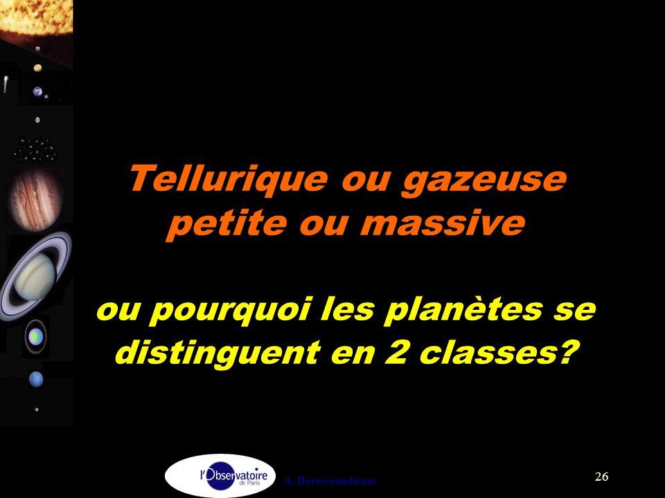 A. Doressoundiram 26 Tellurique ou gazeuse petite ou massive ou pourquoi les planètes se distinguent en 2 classes?