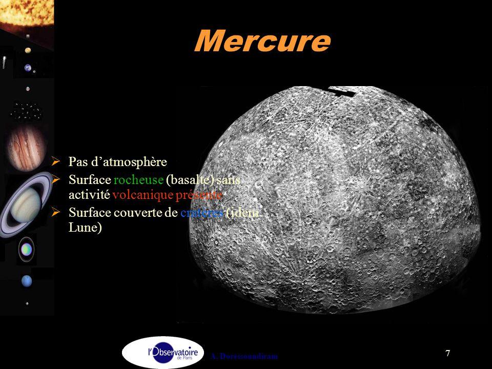 A. Doressoundiram 7 Mercure  Pas d'atmosphère  Surface rocheuse (basalte) sans activité volcanique présente  Surface couverte de cratères (idem Lun