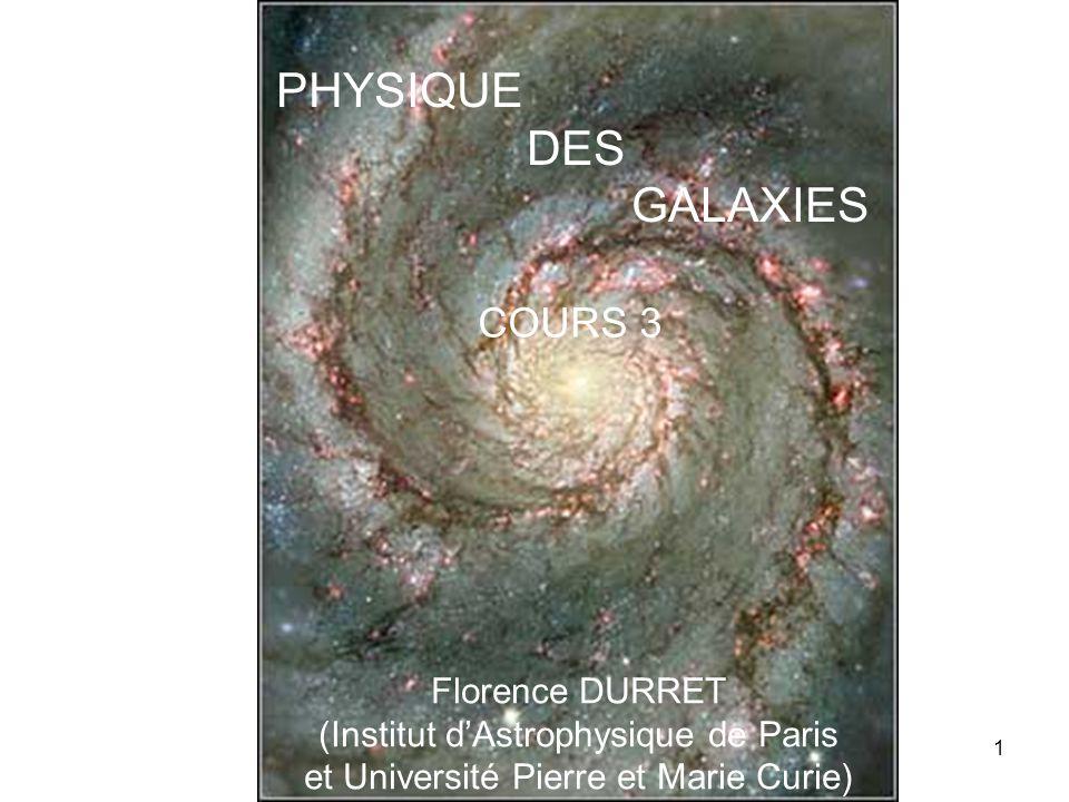 1 PHYSIQUE DES GALAXIES Florence DURRET (Institut d'Astrophysique de Paris et Université Pierre et Marie Curie) COURS 3