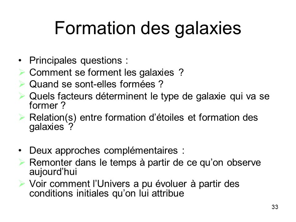 33 Formation des galaxies Principales questions :  Comment se forment les galaxies .