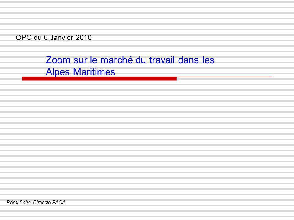 OPC du 6 Janvier 2010 Zoom sur le marché du travail dans les Alpes Maritimes Rémi Belle.