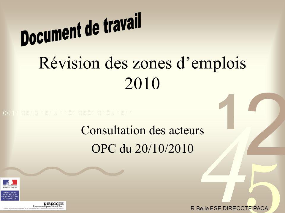 Révision des zones d'emplois 2010 Consultation des acteurs OPC du 20/10/2010 R.Belle ESE DIRECCTE PACA