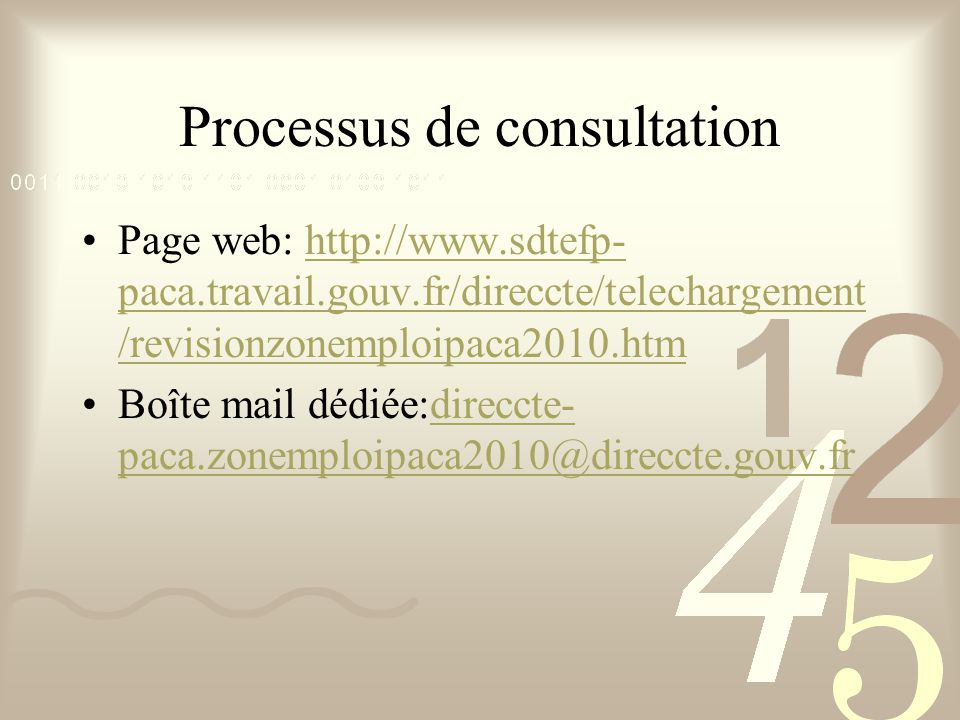 Processus de consultation Page web: http://www.sdtefp- paca.travail.gouv.fr/direccte/telechargement /revisionzonemploipaca2010.htmhttp://www.sdtefp- p