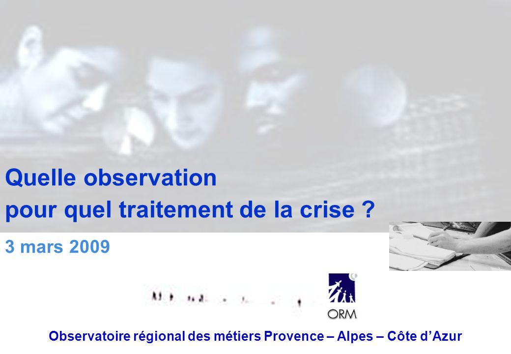 Quelle observation pour quel traitement de la crise ? Observatoire régional des métiers Provence – Alpes – Côte d'Azur 3 mars 2009