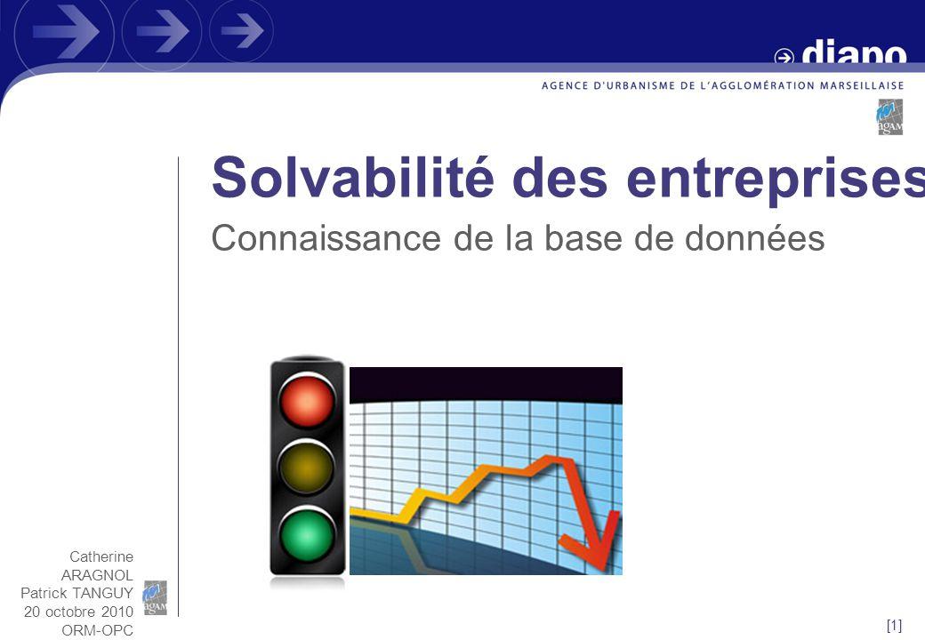 [1] Solvabilité des entreprises Connaissance de la base de données Catherine ARAGNOL Patrick TANGUY 20 octobre 2010 ORM-OPC