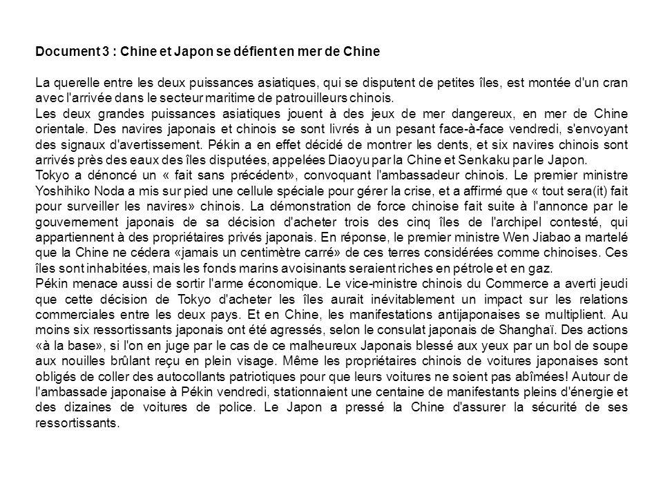 Document 3 : Chine et Japon se défient en mer de Chine La querelle entre les deux puissances asiatiques, qui se disputent de petites îles, est montée