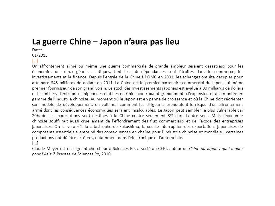 La guerre Chine – Japon n'aura pas lieu Date: 01/2013 […] Un affrontement armé ou même une guerre commerciale de grande ampleur seraient désastreux po