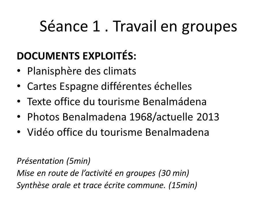 Séance 1. Travail en groupes DOCUMENTS EXPLOITÉS: Planisphère des climats Cartes Espagne différentes échelles Texte office du tourisme Benalmádena Pho