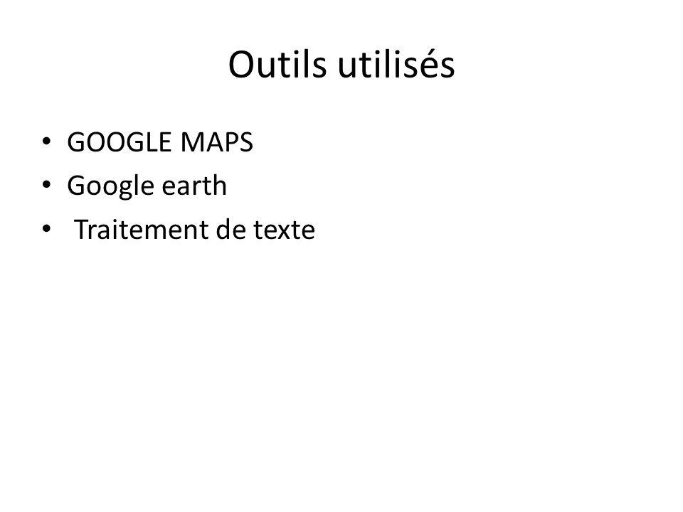 Outils utilisés GOOGLE MAPS Google earth Traitement de texte