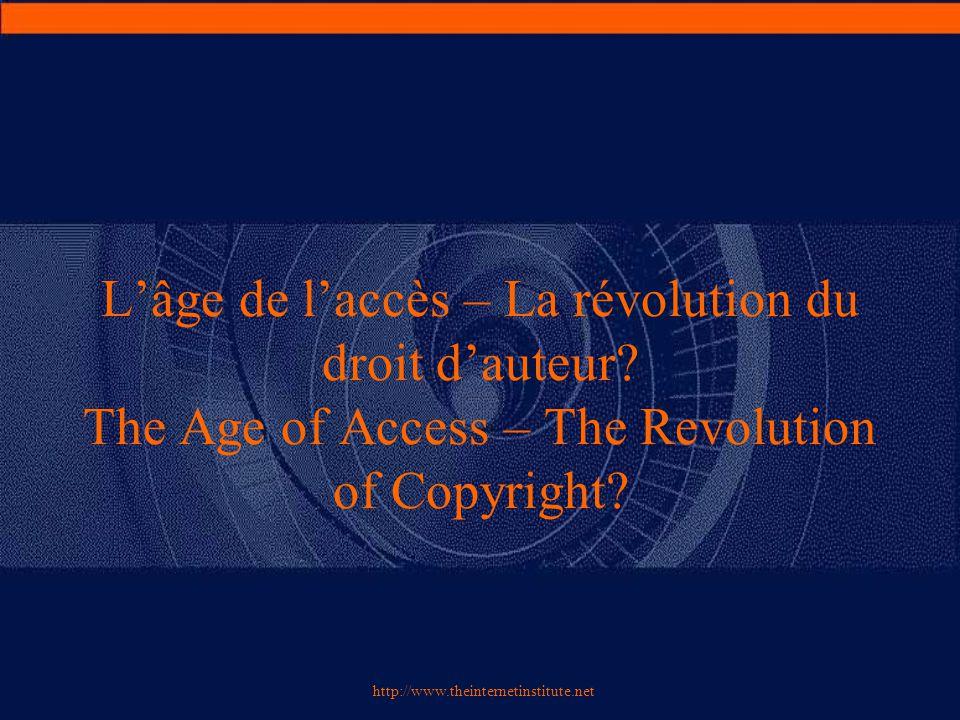 http://www.theinternetinstitute.net Accès et droit d'auteur: « rien de très nouveau sous le soleil »  Un conflit inéluctable, mais pas nouveau: « Droit à l'accès » v.