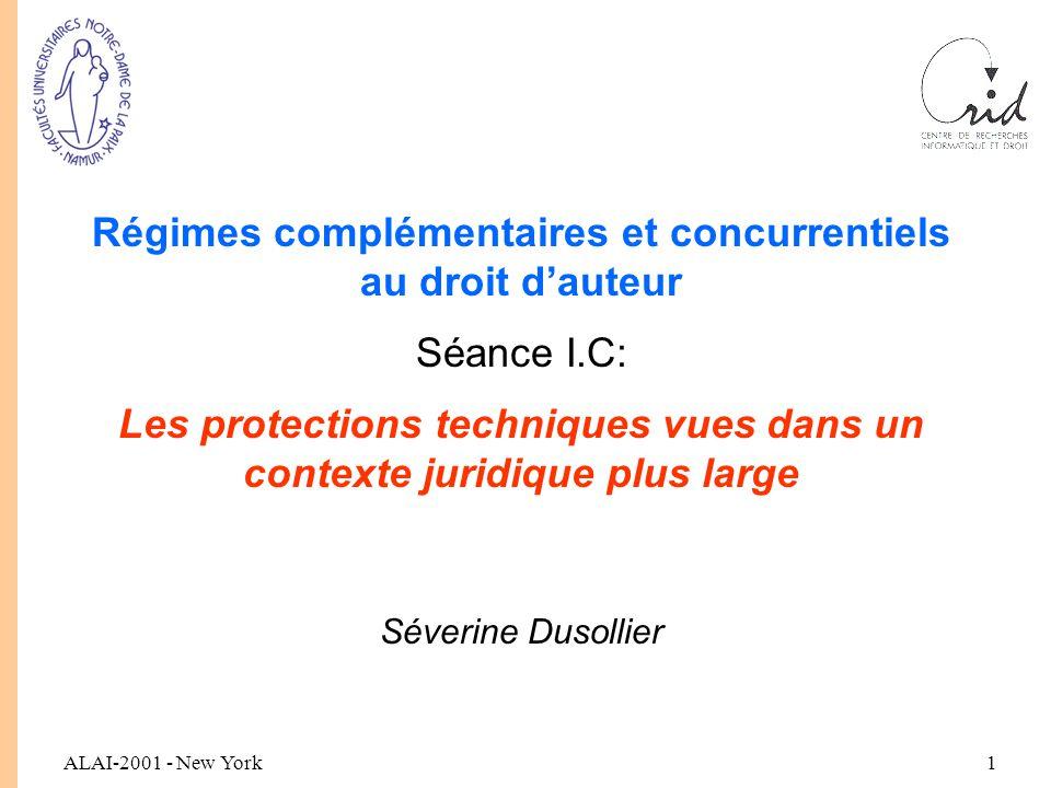 ALAI-2001 - New York1 Régimes complémentaires et concurrentiels au droit d'auteur Séance I.C: Les protections techniques vues dans un contexte juridique plus large Séverine Dusollier