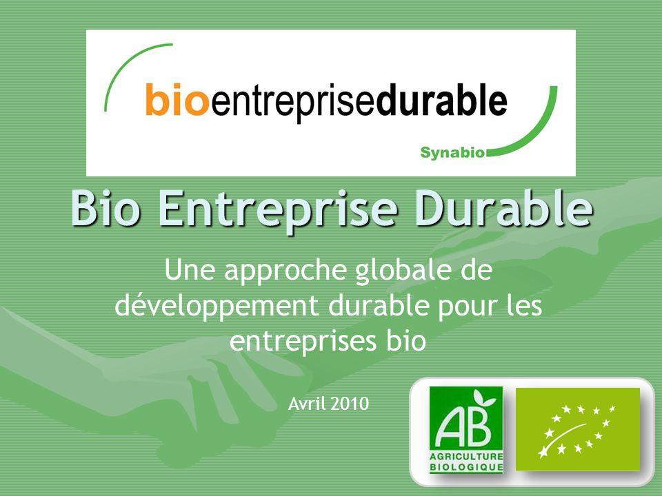 Bio Entreprise Durable Une approche globale de développement durable pour les entreprises bio Avril 2010