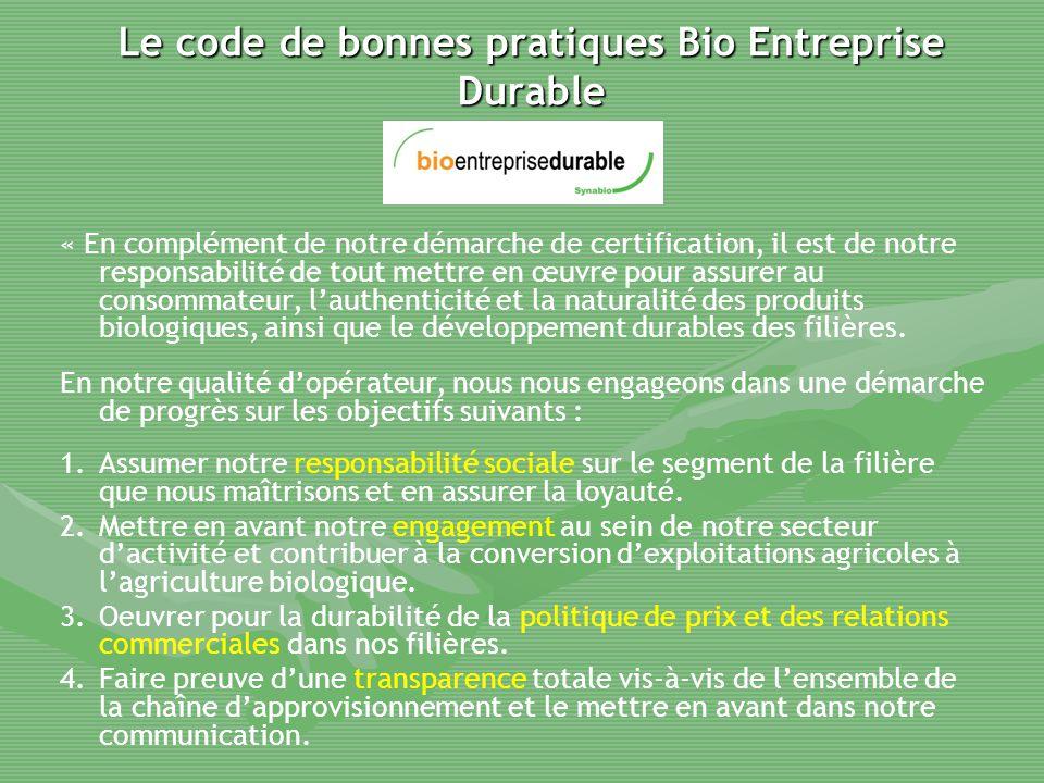 Le code de bonnes pratiques Bio Entreprise Durable « En complément de notre démarche de certification, il est de notre responsabilité de tout mettre e
