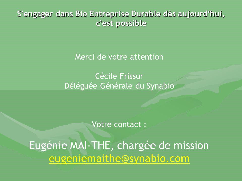 S ' engager dans Bio Entreprise Durable d è s aujourd ' hui, c ' est possible Merci de votre attention Cécile Frissur Déléguée Générale du Synabio Vot