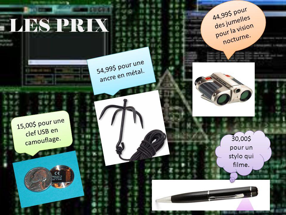 LES PRIX 15,00$ pour une clef USB en camouflage. 30,00$ pour un stylo qui filme. 30,00$ pour un stylo qui filme. 54,99$ pour une ancre en métal. 5 4,