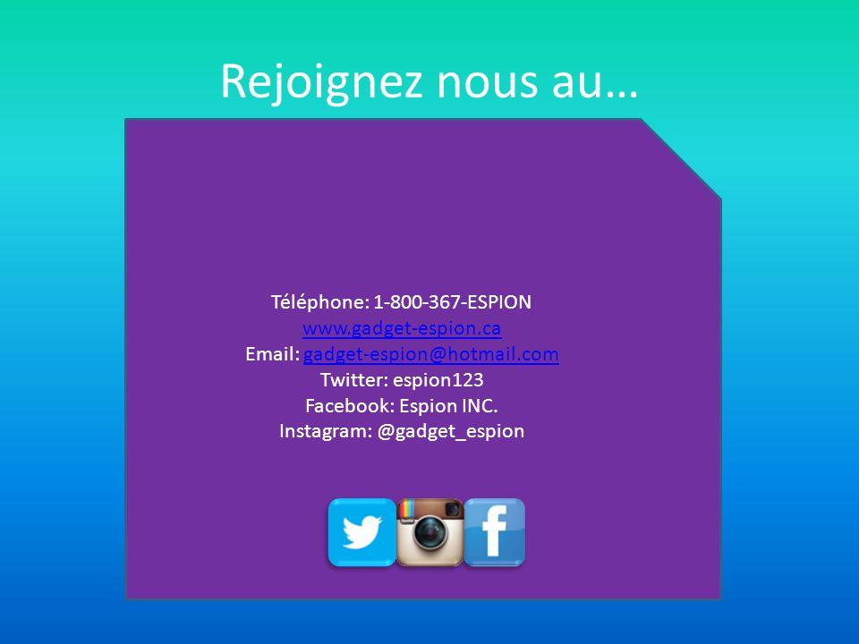 Téléphone: 1-800-367-ESPION www.gadget-espion.ca Email: gadget-espion@hotmail.com Twitter: espion123 Facebook: Espion INC.