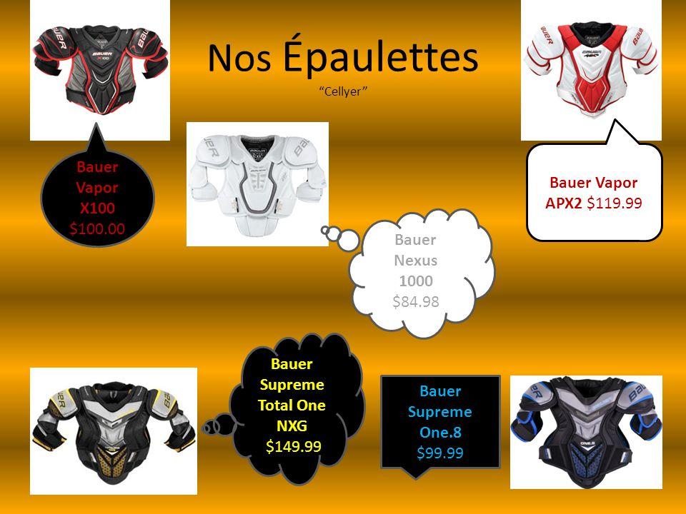 Nos Épaulettes Cellyer Bauer Vapor X100 $100.00 Bauer Vapor APX2 $119.99 Bauer Supreme Total One NXG $149.99 Bauer Supreme One.8 $99.99 Bauer Nexus 1000 $84.98