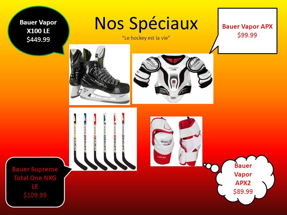 """Nos Spéciaux """"Le hockey est la vie"""" Bauer Vapor APX2 $89.99 Bauer Supreme Total One NXG LE $109.99 Bauer Vapor X100 LE $449.99 Bauer Vapor APX $99.99"""