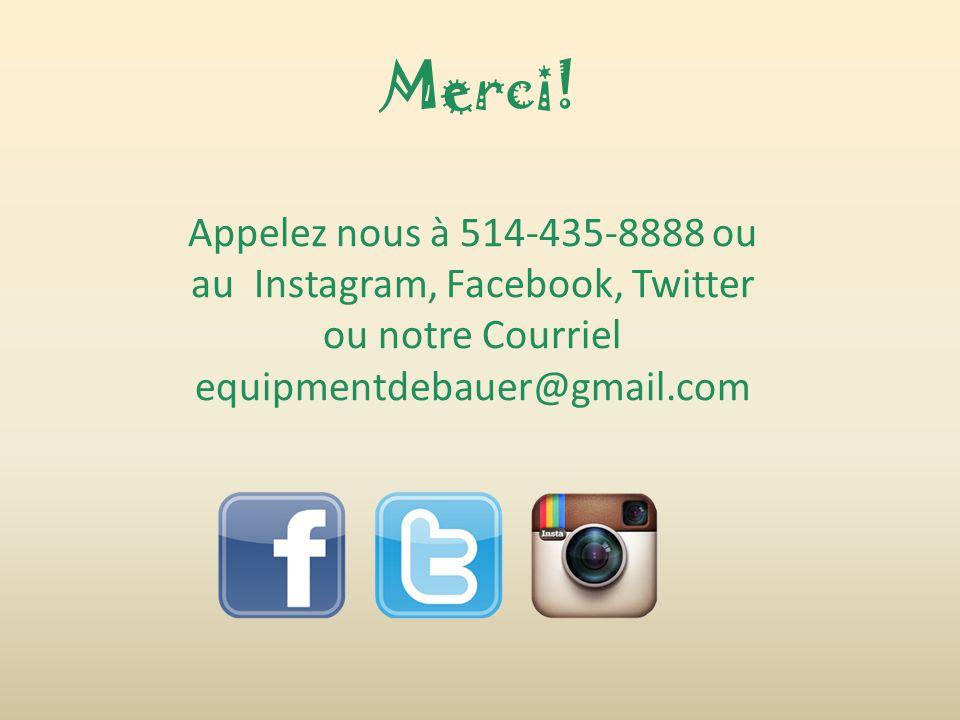 Merci! Appelez nous à 514-435-8888 ou au Instagram, Facebook, Twitter ou notre Courriel equipmentdebauer@gmail.com