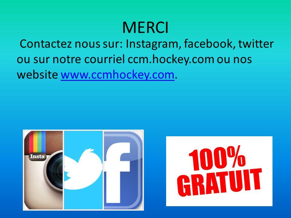 MERCI Contactez nous sur: Instagram, facebook, twitter ou sur notre courriel ccm.hockey.com ou nos website www.ccmhockey.com.www.ccmhockey.com