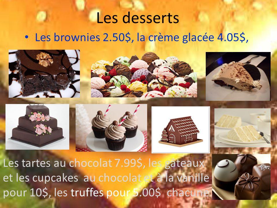 Les desserts Les brownies 2.50$, la crème glacée 4.05$, Les tartes au chocolat 7.99$, les gâteaux et les cupcakes au chocolat et à la vanille pour 10$, les truffes pour 5.00$ chacune